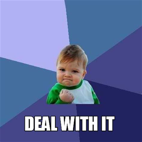 Deal With It Meme - meme creator deal with it meme generator at memecreator org