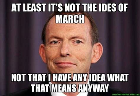 Homophobic Meme - at least it s not the ides of march not that i have any idea what that means anyway tony