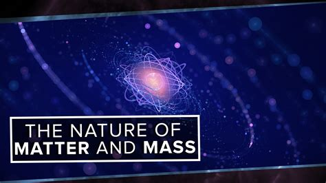 nature of matter the true nature of matter and mass space time pbs d