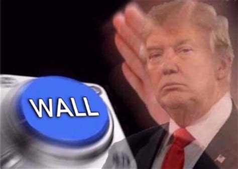 Meme Button - trump wall button meme generator dankland super deluxe