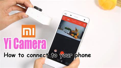xiaomi yi app tutorial xiaomi yi camera how to connect to your phone youtube
