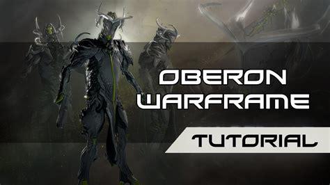 tutorial warframe oberon warframe tutorial youtube