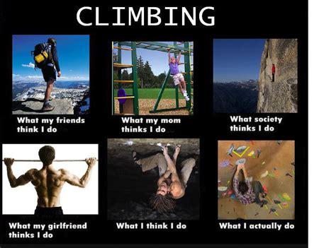 Rock Climbing Memes - how to tell your mom you rock climb supertopo rock
