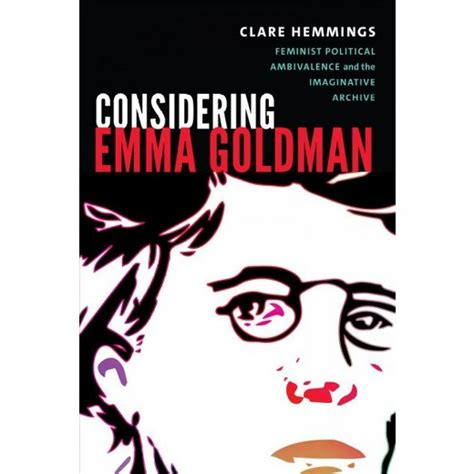 considering goldman feminist political ambivalence and the imaginative archive next wave new directions in s studies books considering goldman feminist political ambivalence
