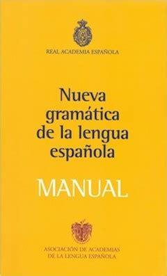 nueva gramatica de la la nueva gram 225 tica de la lengua espa 241 ola ya es panhisp 225 nica el imparcial