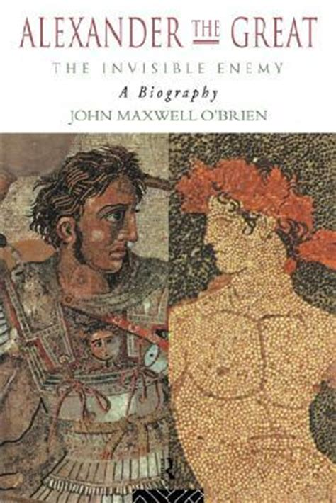biography of alexander the great alexander the great the invisible enemy a biography by