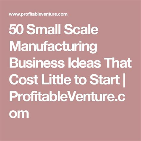 Small Scale Home Business Ideas 25 Best Manufacturing Business Ideas On Lean