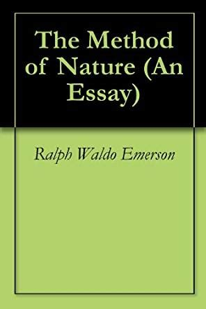 Ralph Waldo Emerson Essay Nature Summary by The Method Of Nature An Essay Kindle Edition By Ralph Waldo Emerson Politics Social
