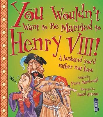 the user guide when dating married books you wouldn t want to be married to henry viii by fiona