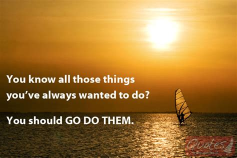 those things all those things you ve always wanted to do quotes