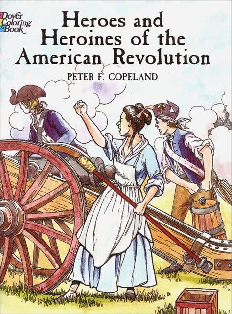 revolution books heroes heroines of american revolution coloring book
