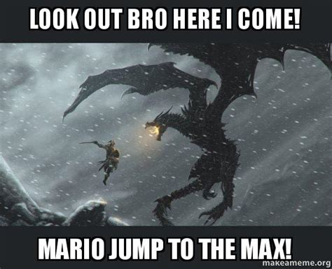 Look Out Meme - look out bro here i come mario jump to the max skyrim