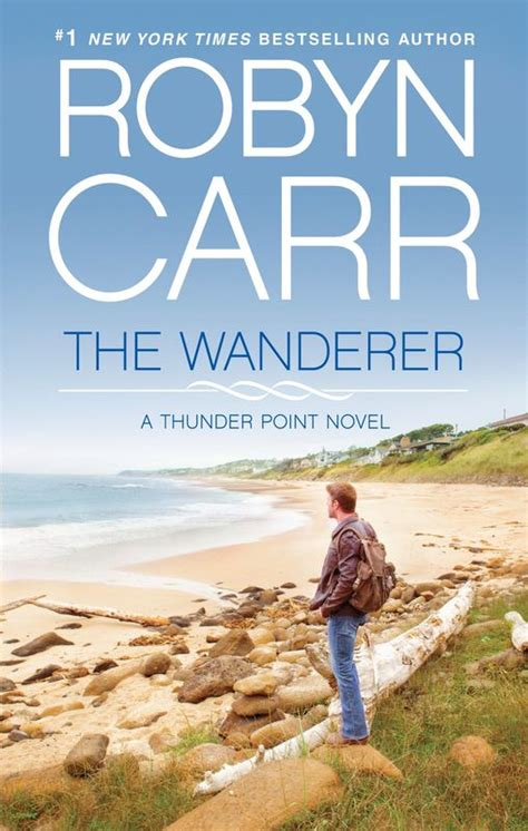 the wanderer thunder point books the wanderer a thunder point novel author robyn carr