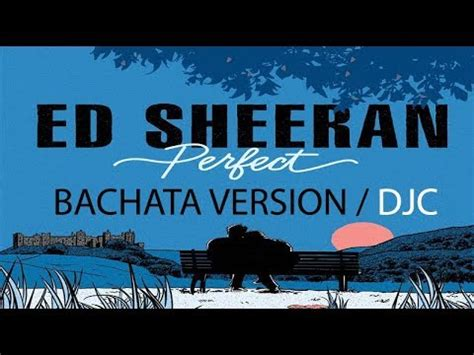 ed sheeran perfect versions ed sheeran perfect version bachata prod djc youtube