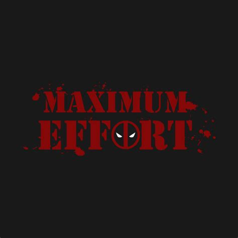 Maximum Effort maximum effort deadpool