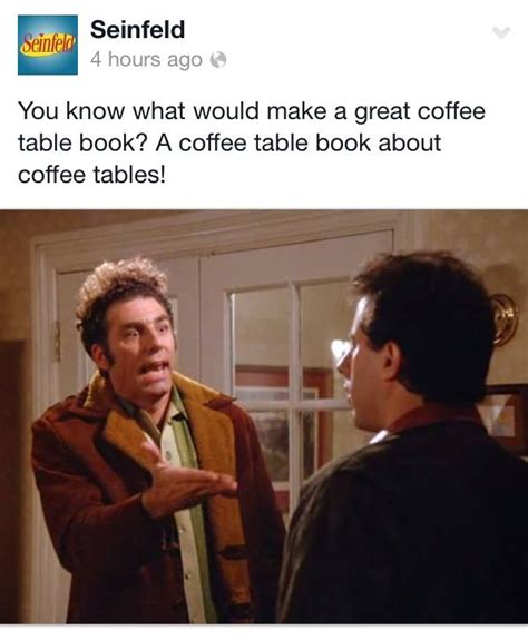Seinfeld Coffee Table Cosmo Kramer Seinfeld A Coffee Table Book About Coffee Tables This Tv Pinterest