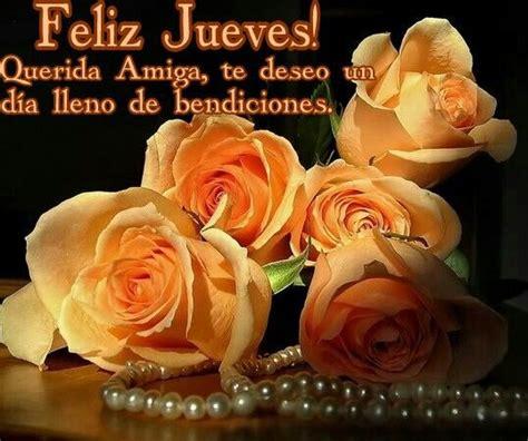 imagenes de buenos dias lleno de bendiciones feliz jueves querida amiga te deseo un d 237 a lleno de