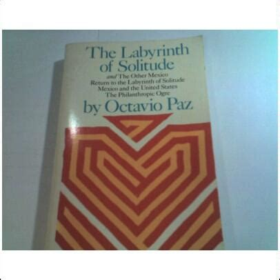 the labyrinth of solitude amazon com the labyrinth of solitude the other mexico return to the labyrinth of solitude