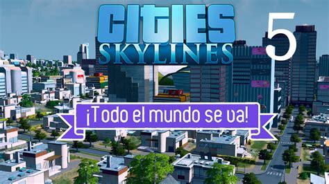 todo el mundo va todo el mundo se va 183 cities skylines sita youtube