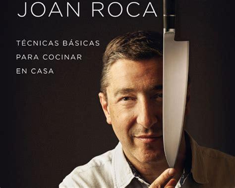 cocina con joan roca el prestigioso chef joan roca nos ense 241 a las t 233 cnicas b 225 sicas para cocinar en casa
