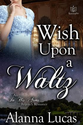 Wish Upon A Waltz alanna lucas author of historical