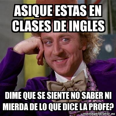 imagenes memes de ingles meme willy wonka asique estas en clases de ingles dime