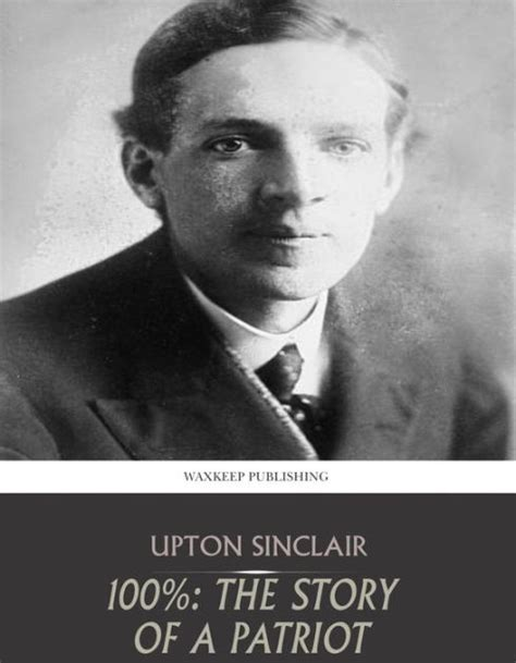 biography upton sinclair 100 the story of a patriot by upton sinclair
