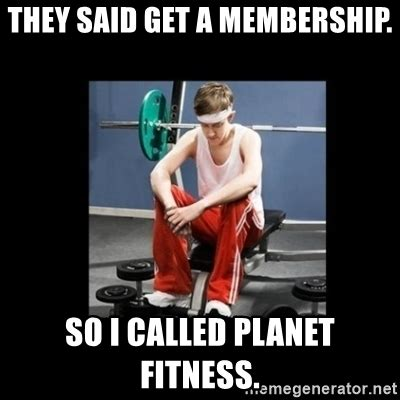 Planet Fitness Meme - they said get a membership so i called planet fitness