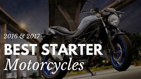 best motorcycle best starter motorcycles in 2016 and 2017