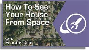 find my house how can you see a satellite view of your house universe