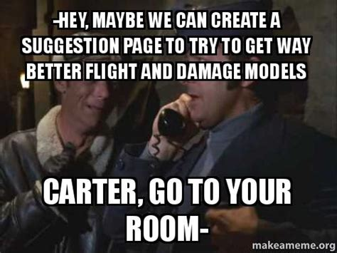 can we get a room hey maybe we can create a suggestion page to try to get way better flight and damage models