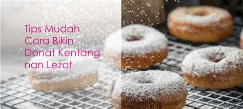 membuat donat biar empuk tips cara bikin kue donat kentang kelapa yang enak dan