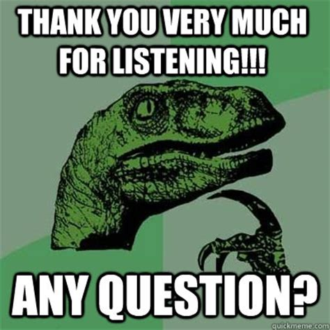 Thank You Very Much Meme - thank you very much for listening any question misc