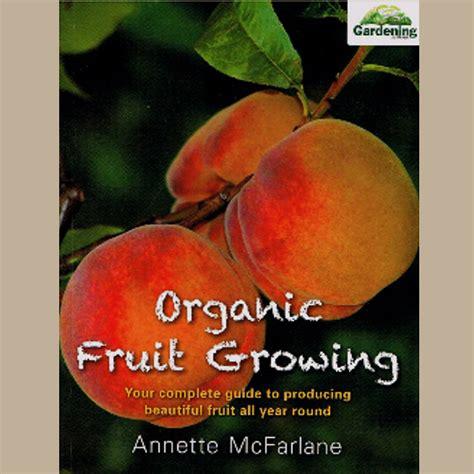 Organic Fruit Growing Organic Vegetable Gardening Mcfarlane
