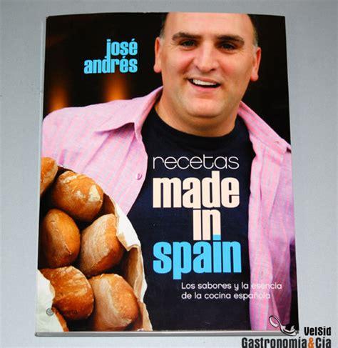 recetas de cocina de jose andres recetas made in spain de jos 233 andr 233 s