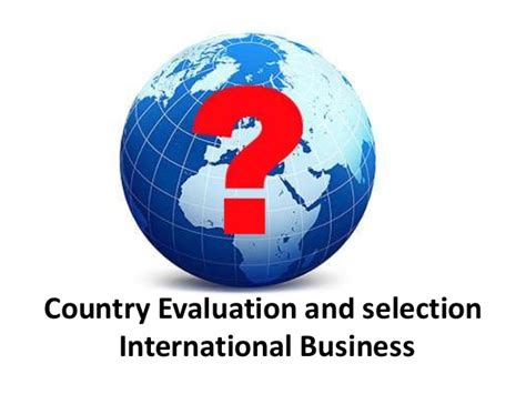 A M International Mba by Country Evaluation And Selection International Business