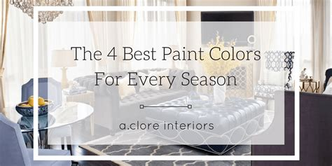 the 4 best paint colors for every season a clore interiors