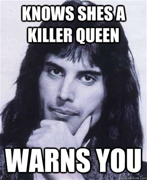 Meme Killer - knows shes a killer queen warns you good guy freddie