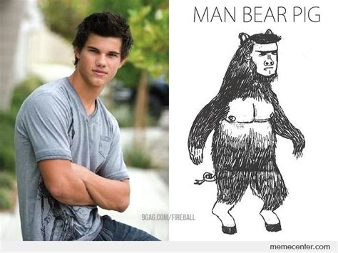 Taylor Lautner Meme - taylor lautner man bear pig by ben meme center