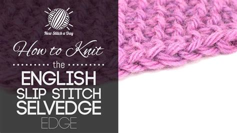 how do you slip a stitch in knitting how to knit the slip stitch selvedge edge new