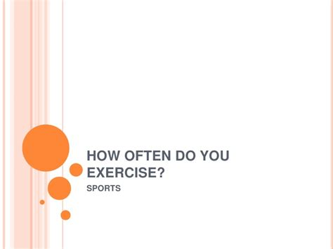 how do you your how often do you exercise