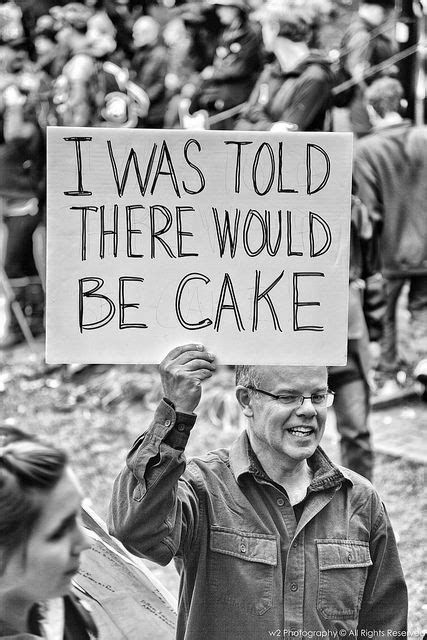 There should have been cake! | Protest signs, Funny stuff