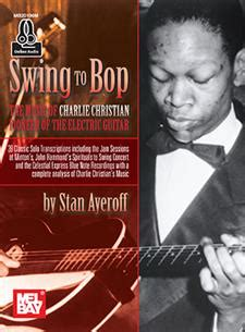 swing to bop charlie christian swing to bop the music of charlie christian book online