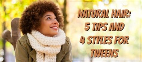 natural styles for tweens natural hair tips and styles for tweens