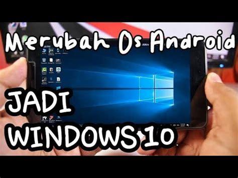 windows 10 os tutorial cara merubah tampilan android menjadi os windows 10