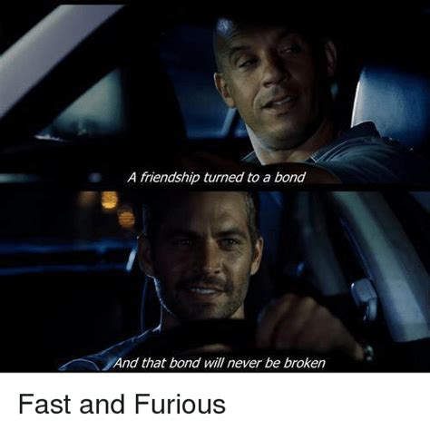 Fast And Furious Memes - a friendship turned to a bond and that bond will never be