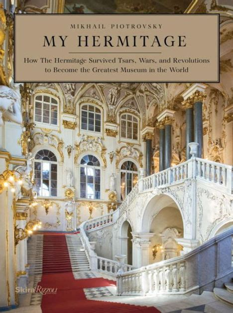 my hermitage how the hermitage survived tsars wars and revolutions to become the greatest