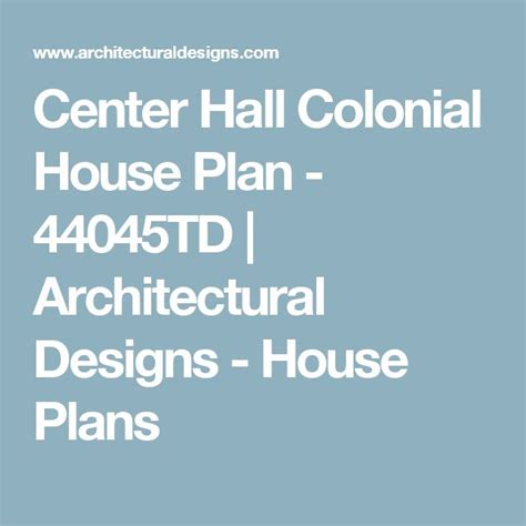 plan 44045td center hall colonial house plan colonial best 25 center hall colonial ideas on pinterest master