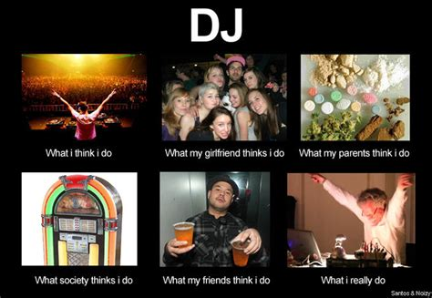 Dj Memes - image 253667 what people think i do what i really