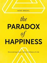 the paradoxes of jesus his the paradox of happiness discovering jesus call to